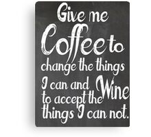 Give me Coffee or Give me Wine Canvas Print