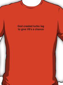 God created turbo lag to give V8's a chance - black print T-Shirt