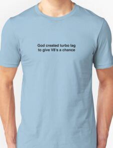 God created turbo lag to give V8's a chance - black print Unisex T-Shirt