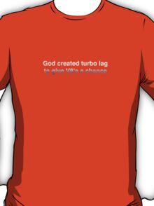 God created turbo lag to give V8's a chance - silver/chrome print T-Shirt