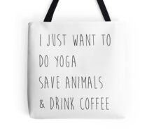 I Just Want To Do Yoga, Save Animals, & Drink Coffee  Tote Bag