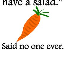 Said No One Ever: I'd Rather Have A Salad by kwg2200
