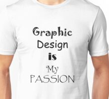 Graphic design is my passion Unisex T-Shirt