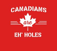 Canadians are eh holes Unisex T-Shirt