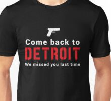 Come back to Detroit. We missed you last time Unisex T-Shirt