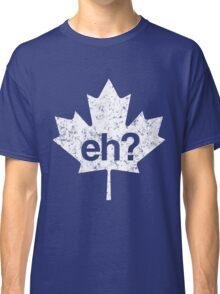 Eh? Canadian Maple Leaf Classic T-Shirt