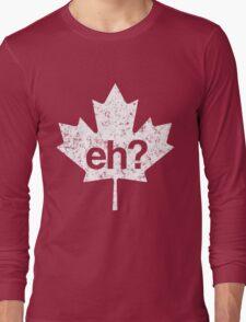 Eh? Canadian Maple Leaf Long Sleeve T-Shirt
