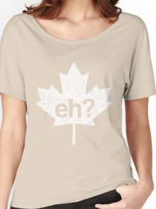 Eh? Canadian Maple Leaf Women's Relaxed Fit T-Shirt