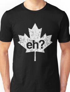 Eh? Canadian Maple Leaf Unisex T-Shirt