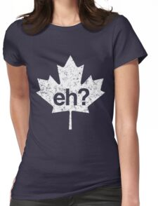 Eh? Canadian Maple Leaf Womens Fitted T-Shirt