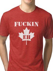 Fuckin' Eh Tri-blend T-Shirt