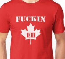 Fuckin' Eh Unisex T-Shirt