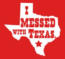 I messed with Texas by whereables