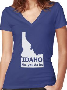 Idaho. No you da ho Women's Fitted V-Neck T-Shirt