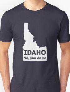 Idaho. No you da ho Unisex T-Shirt