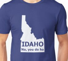 Idaho. No you da ho Unisex T-Shirt