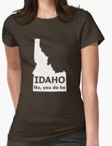 Idaho. No you da ho Womens Fitted T-Shirt