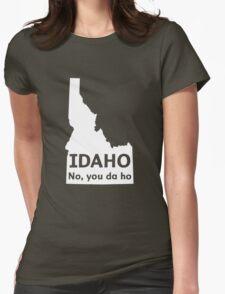 Idaho. No you da ho Womens Fitted T-Shirt