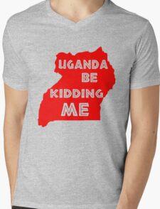 Uganda be kidding me Mens V-Neck T-Shirt