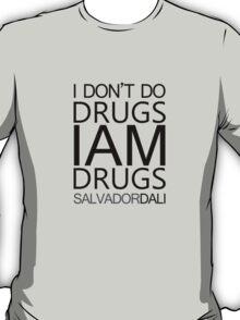I don't do drugs I am drugs T-Shirt