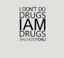 I don't do drugs I am drugs Unisex T-Shirt