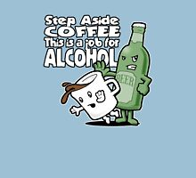 Step Aside Coffee, This is a Job for Alcohol! Unisex T-Shirt