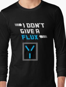 I don't give a FLUX shirt Long Sleeve T-Shirt