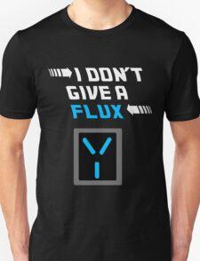I don't give a FLUX shirt T-Shirt