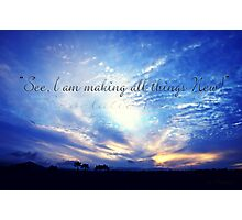 """""""See I Make All Things New"""" Photographic Print"""