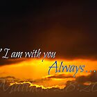 """""""I Am with you Always"""" by 4TheGlryOfGod"""