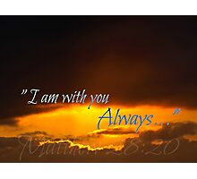 """""""I Am with you Always"""" Photographic Print"""