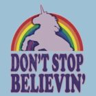 Don't Stop Believin' in Unicorns (Vintage Distressed) by robotface