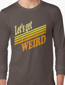 Let's Get Weird (Vintage Distressed) Long Sleeve T-Shirt