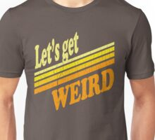 Let's Get Weird (Vintage Distressed) Unisex T-Shirt