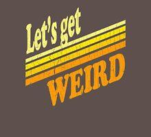 Let's Get Weird (Vintage Distressed) Unisex T-Shirt
