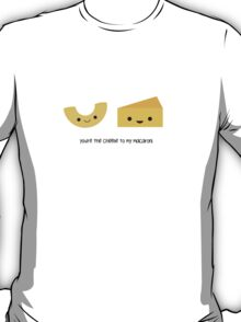 You're the cheese to my macaroni T-Shirt