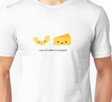 You're the cheese to my macaroni Unisex T-Shirt