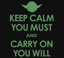 Keep Calm You Must, and Carry On You Will by robotface