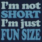 I'm Not Short, I'm FUN Size! (Distressed Design) by robotface