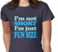 I'm Not Short, I'm FUN Size! (Distressed Design) Womens Fitted T-Shirt