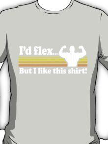 Funny! I'd Flex But I Like This Shirt (Vintage Distressed) T-Shirt