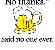 Said No One Ever: Free Beer by kwg2200