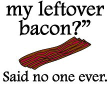 Said No One Ever: Left Over Bacon by kwg2200