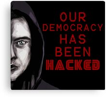 "Elliot ""our democracy has been hacked"" Canvas Print"