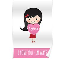 Girl holding heart - I love you always Poster