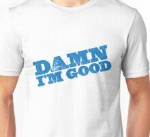 Damn I'm Good Unisex T-Shirt