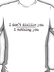 I Don't Dislike You T-Shirt