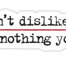 I Don't Dislike You Sticker