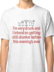 I'm Very Drunk Classic T-Shirt