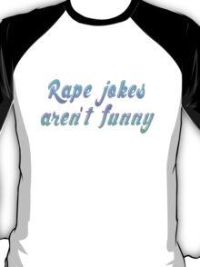 Rape jokes aren't funny T-Shirt